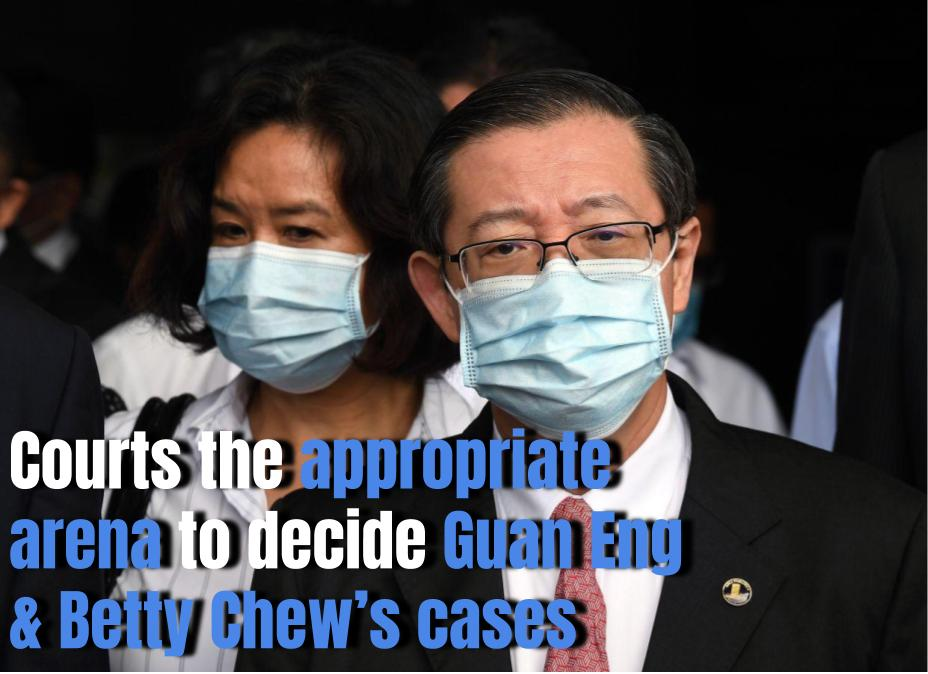 Courts the appropriate arena to decide Guan Eng & Betty Chew's cases