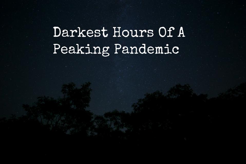 Darkest Hours Of A Peaking Pandemic